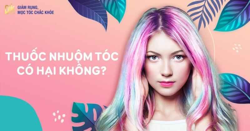 Nhuộm tóc có hại không? Thuốc nhuộm có hại tóc, sức khỏe không?
